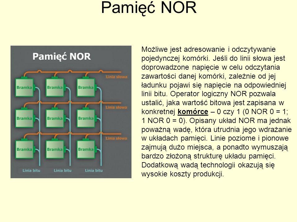 Pamięć NOR Możliwe jest adresowanie i odczytywanie pojedynczej komórki. Jeśli do linii słowa jest doprowadzone napięcie w celu odczytania zawartości d