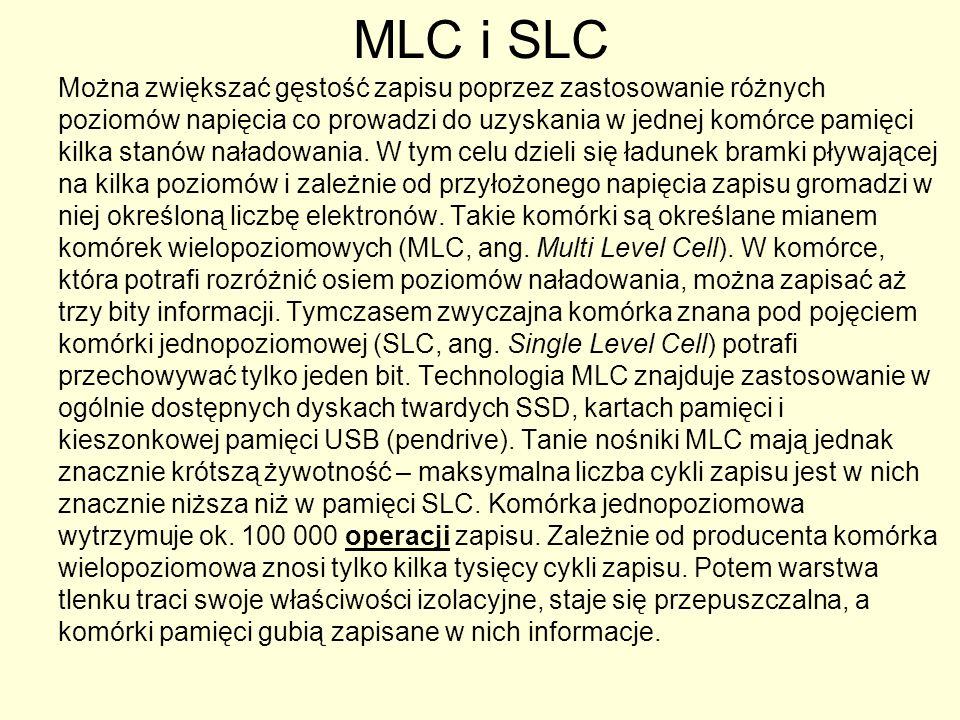 MLC i SLC Można zwiększać gęstość zapisu poprzez zastosowanie różnych poziomów napięcia co prowadzi do uzyskania w jednej komórce pamięci kilka stanów