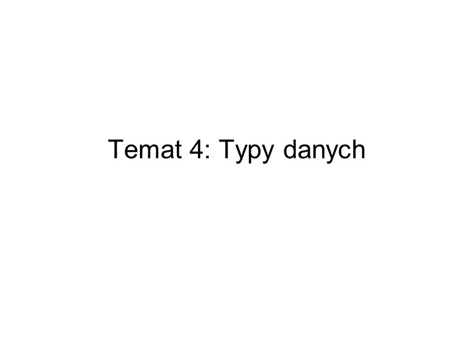 Temat 4: Typy danych