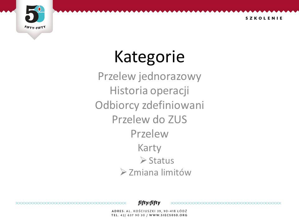 Kategorie Przelew jednorazowy Historia operacji Odbiorcy zdefiniowani Przelew do ZUS Przelew Karty  Status  Zmiana limitów