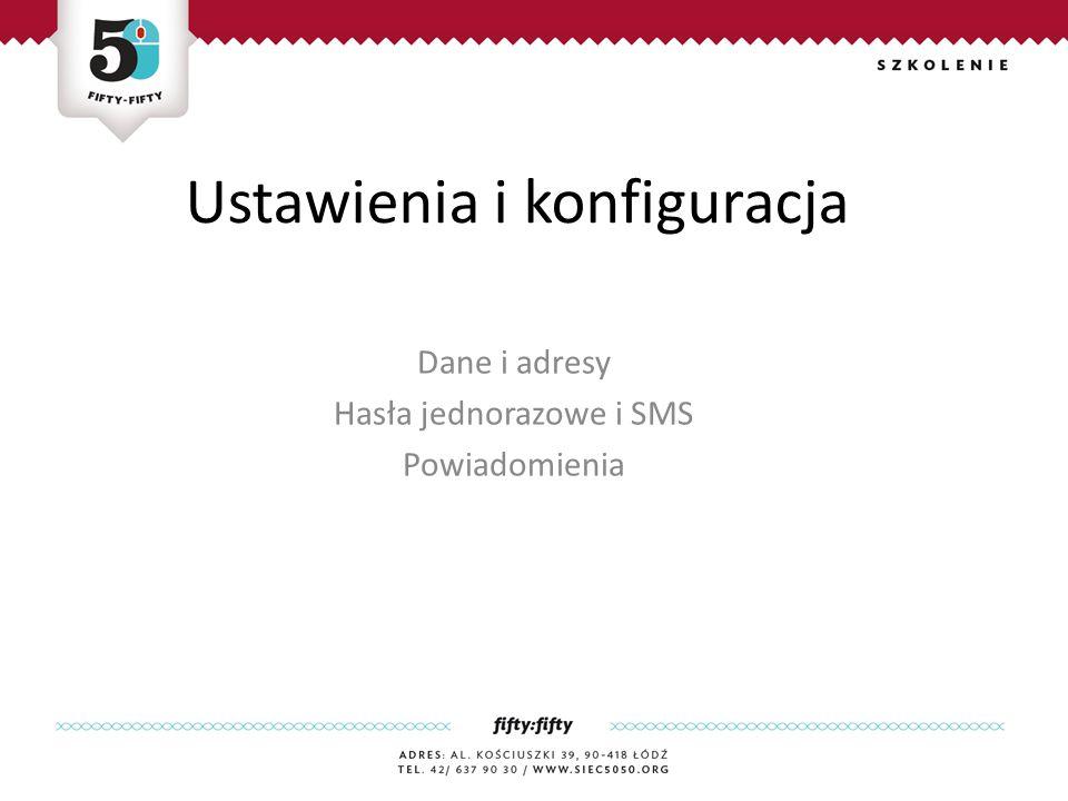 Ustawienia i konfiguracja Dane i adresy Hasła jednorazowe i SMS Powiadomienia