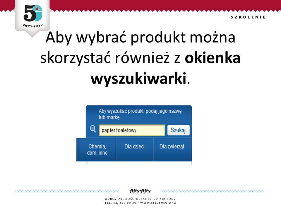 Aby wybrać produkt można skorzystać również z okienka wyszukiwarki.