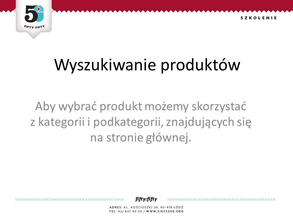 Wyszukiwanie produktów Aby wybrać produkt możemy skorzystać z kategorii i podkategorii, znajdujących się na stronie głównej.