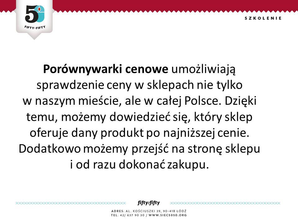 Porównywarki cenowe umożliwiają sprawdzenie ceny w sklepach nie tylko w naszym mieście, ale w całej Polsce.