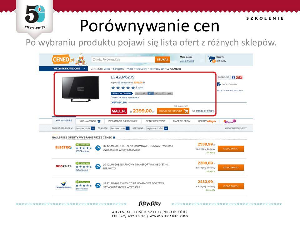 Porównywanie cen Po wybraniu produktu pojawi się lista ofert z różnych sklepów.