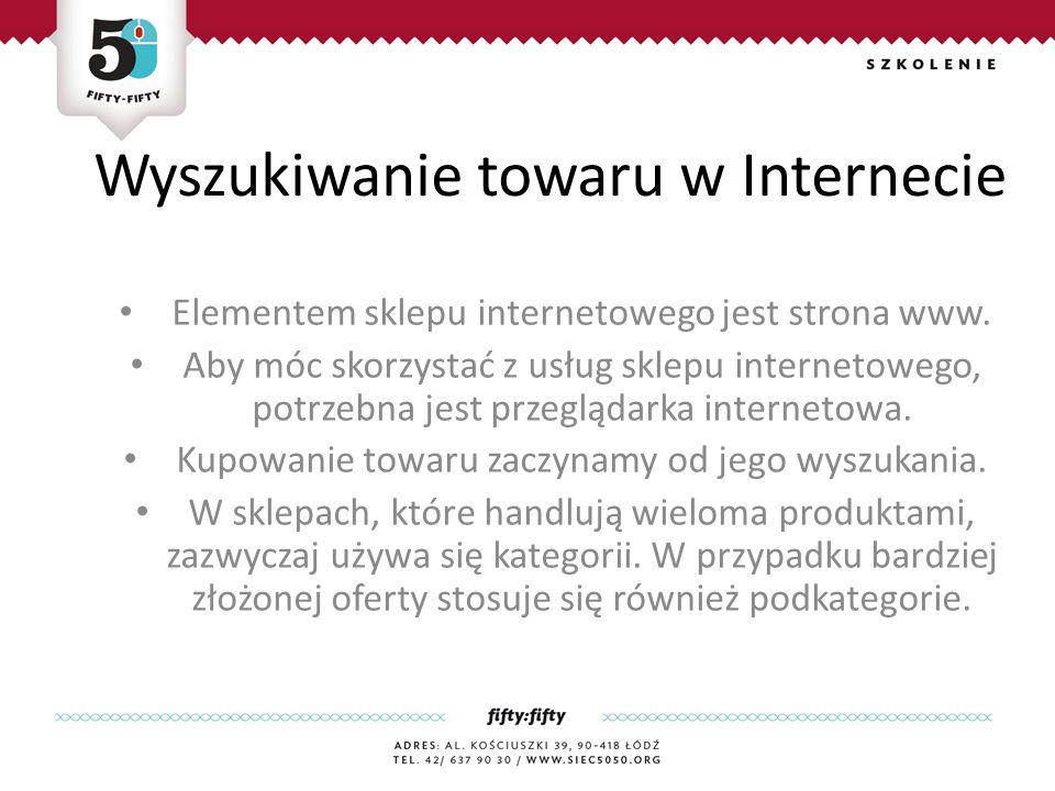 Wyszukiwanie towaru w Internecie Elementem sklepu internetowego jest strona www.