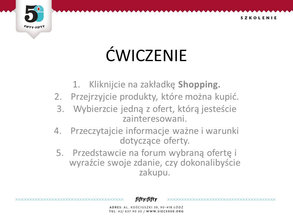 ĆWICZENIE 1.Kliknijcie na zakładkę Shopping.2.Przejrzyjcie produkty, które można kupić.