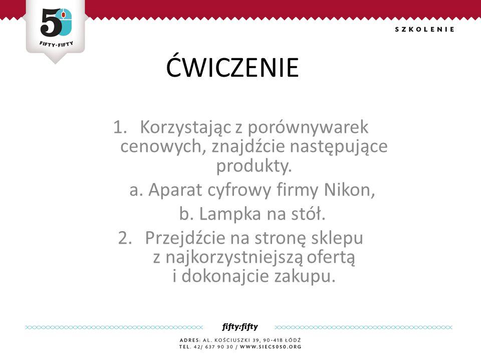 ĆWICZENIE 1.Korzystając z porównywarek cenowych, znajdźcie następujące produkty.