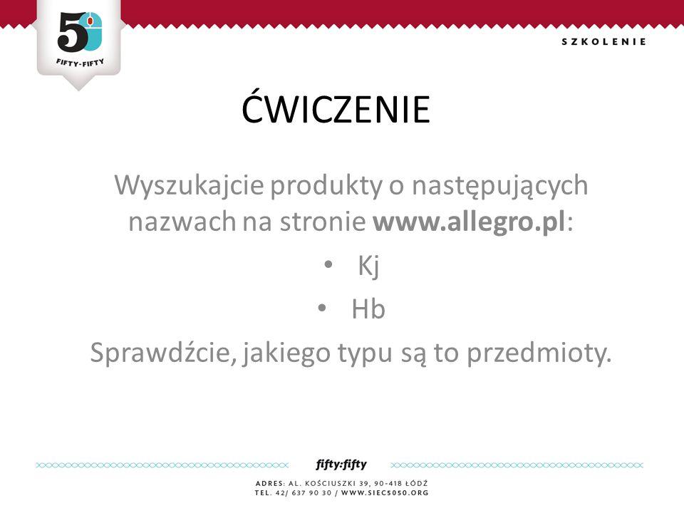 ĆWICZENIE Wyszukajcie produkty o następujących nazwach na stronie www.allegro.pl: Kj Hb Sprawdźcie, jakiego typu są to przedmioty.