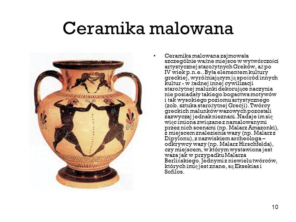10 Ceramika malowana Ceramika malowana zajmowa ł a szczególnie wa ż ne miejsce w wytwórczo ś ci artystycznej staro ż ytnych Greków, a ż po IV wiek p.n
