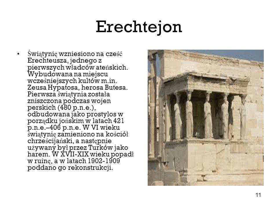 11 Erechtejon Ś wi ą tyni ę wzniesiono na cze ść Erechteusza, jednego z pierwszych w ł adców ate ń skich. Wybudowana na miejscu wcze ś niejszych kultó