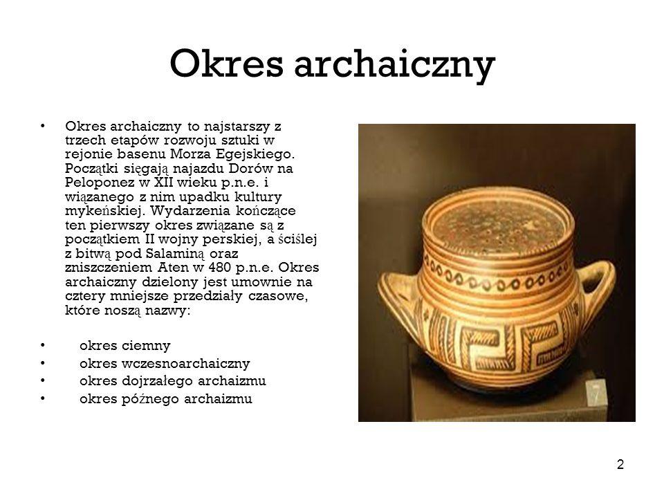 2 Okres archaiczny Okres archaiczny to najstarszy z trzech etapów rozwoju sztuki w rejonie basenu Morza Egejskiego. Pocz ą tki si ę gaj ą najazdu Doró