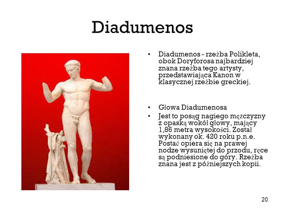 20 Diadumenos Diadumenos - rze ź ba Polikleta, obok Doryforosa najbardziej znana rze ź ba tego artysty, przedstawiaj ą ca Kanon w klasycznej rze ź bie