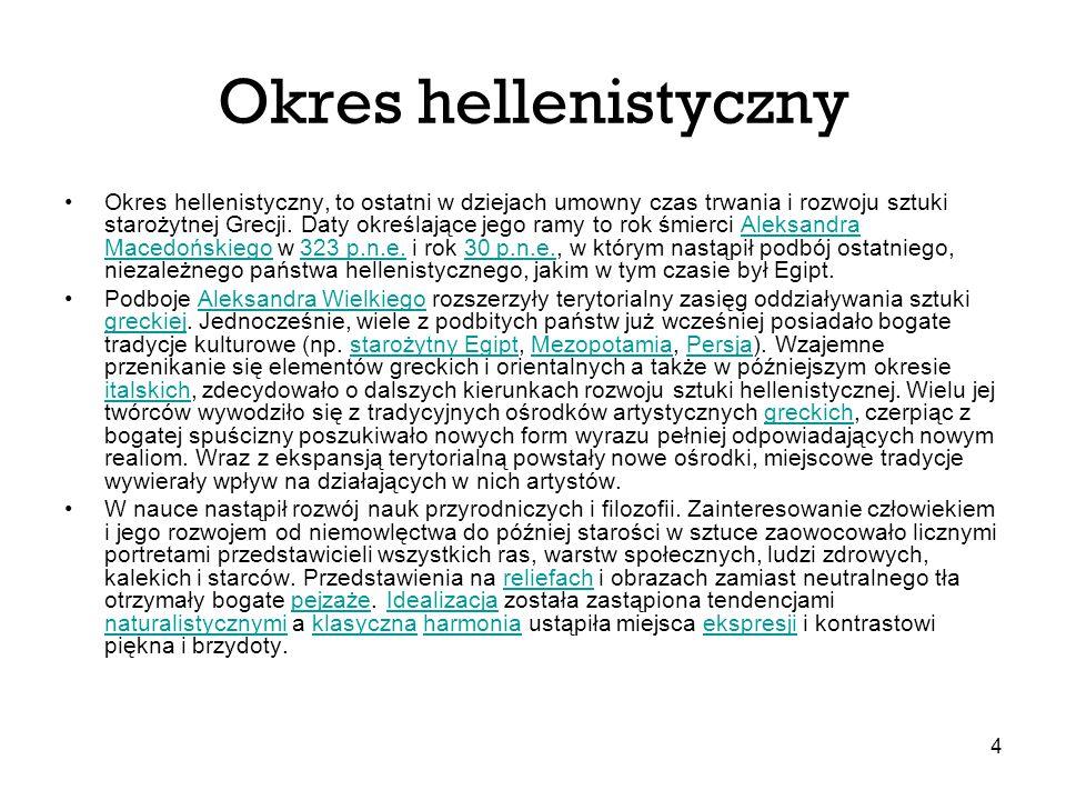 4 Okres hellenistyczny Okres hellenistyczny, to ostatni w dziejach umowny czas trwania i rozwoju sztuki starożytnej Grecji. Daty określające jego ramy