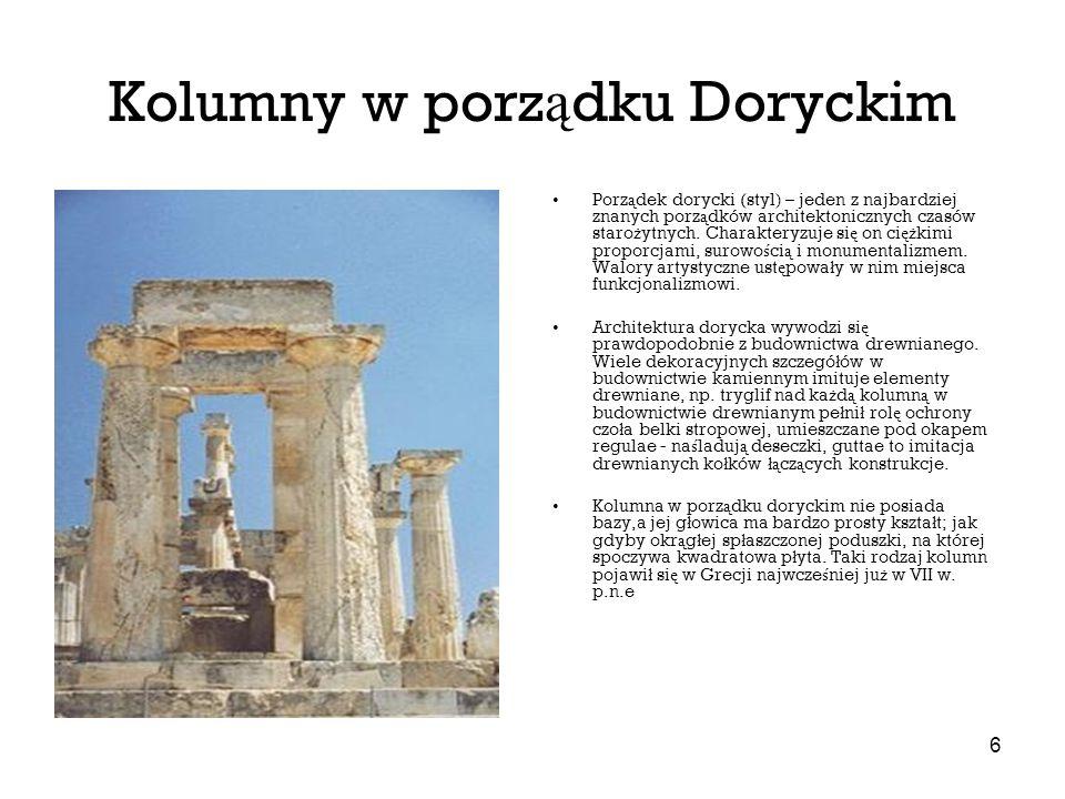 6 Kolumny w porz ą dku Doryckim Porz ą dek dorycki (styl) – jeden z najbardziej znanych porz ą dków architektonicznych czasów staro ż ytnych. Charakte