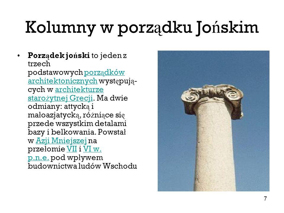 7 Kolumny w porz ą dku Jo ń skim Porz ą dek jo ń ski to jeden z trzech podstawowych porz ą dków architektonicznych wyst ę puj ą - cych w architekturze
