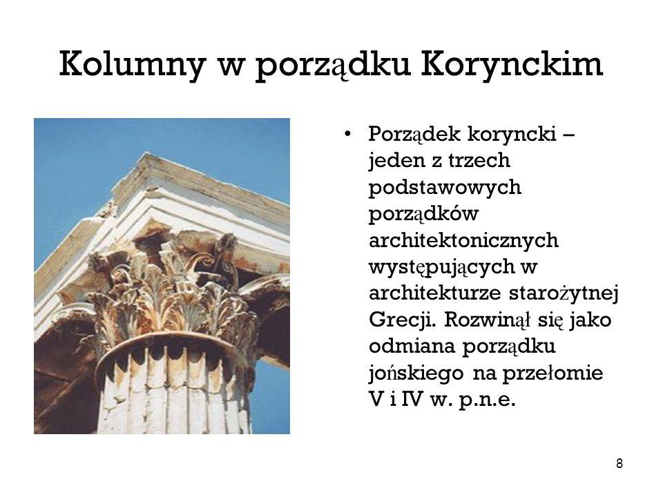 8 Kolumny w porz ą dku Korynckim Porz ą dek koryncki – jeden z trzech podstawowych porz ą dków architektonicznych wyst ę puj ą cych w architekturze st