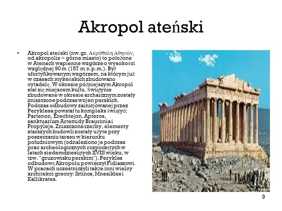 9 Akropol ate ń ski Akropol ate ń ski (nw.gr. Ακρό π ολη Αθηνών, od akropolis = górne miasto) to po ł o ż one w Atenach wapienne wzgórze o wysoko ś ci