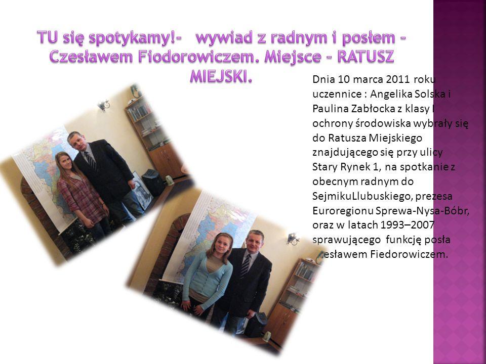 Dnia 10 marca 2011 roku uczennice : Angelika Solska i Paulina Zabłocka z klasy I ochrony środowiska wybrały się do Ratusza Miejskiego znajdującego się