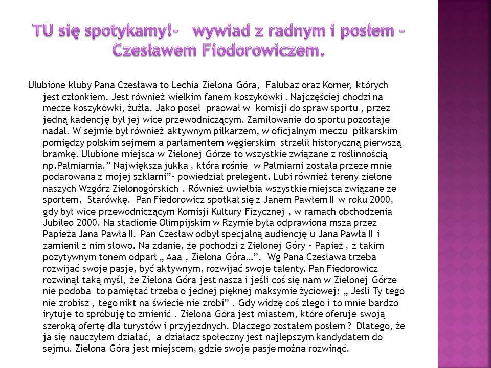 Ulubione kluby Pana Czesława to Lechia Zielona Góra, Falubaz oraz Korner, których jest członkiem. Jest również wielkim fanem koszykówki. Najczęściej c