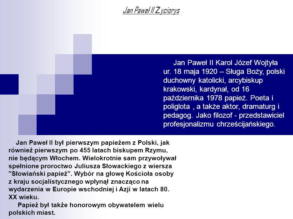 Jan Paweł II Ż yciorys Jan Paweł II Karol Józef Wojtyła ur. 18 maja 1920 – Sługa Boży, polski duchowny katolicki, arcybiskup krakowski, kardynał, od 1