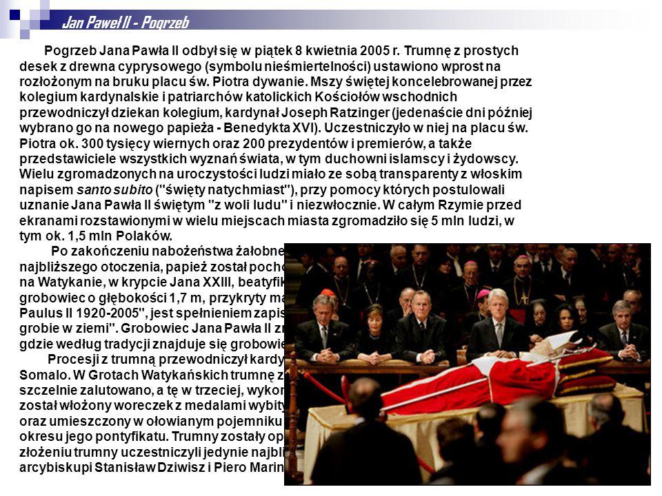 Jan Paweł II - Pogrzeb Pogrzeb Jana Pawła II odbył się w piątek 8 kwietnia 2005 r. Trumnę z prostych desek z drewna cyprysowego (symbolu nieśmiertelno