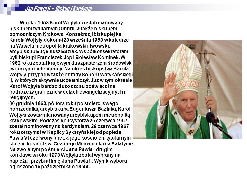 Jan Paweł II – Biskup i Kardynał W roku 1958 Karol Wojtyła został mianowany biskupem tytularnym Ombrii, a także biskupem pomocniczym Krakowa. Konsekra
