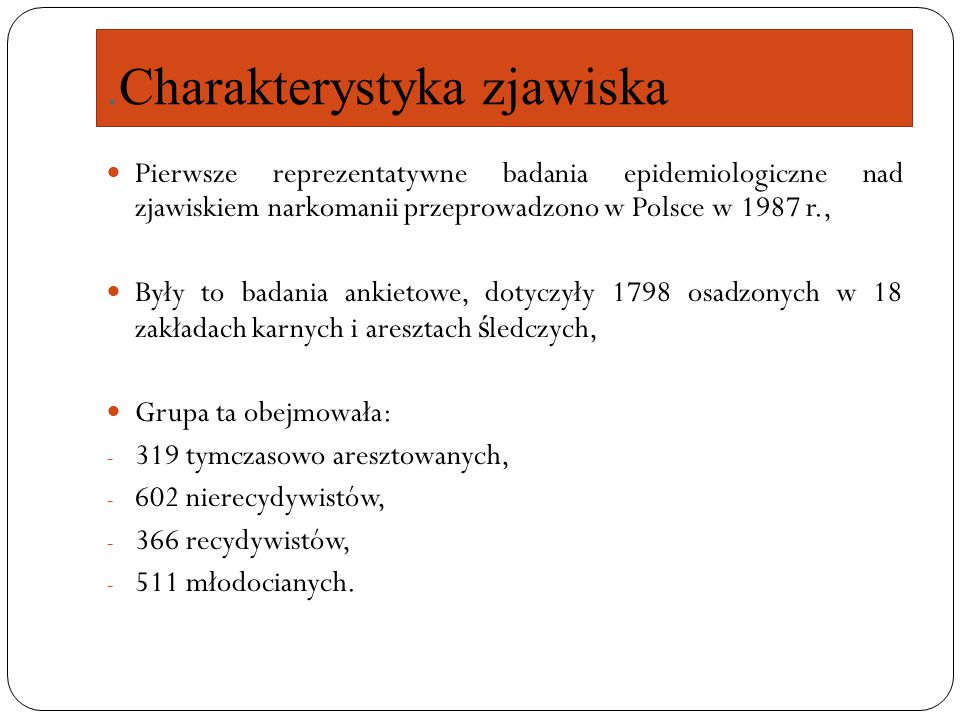 .Charakterystyka zjawiska Pierwsze reprezentatywne badania epidemiologiczne nad zjawiskiem narkomanii przeprowadzono w Polsce w 1987 r., Były to badan