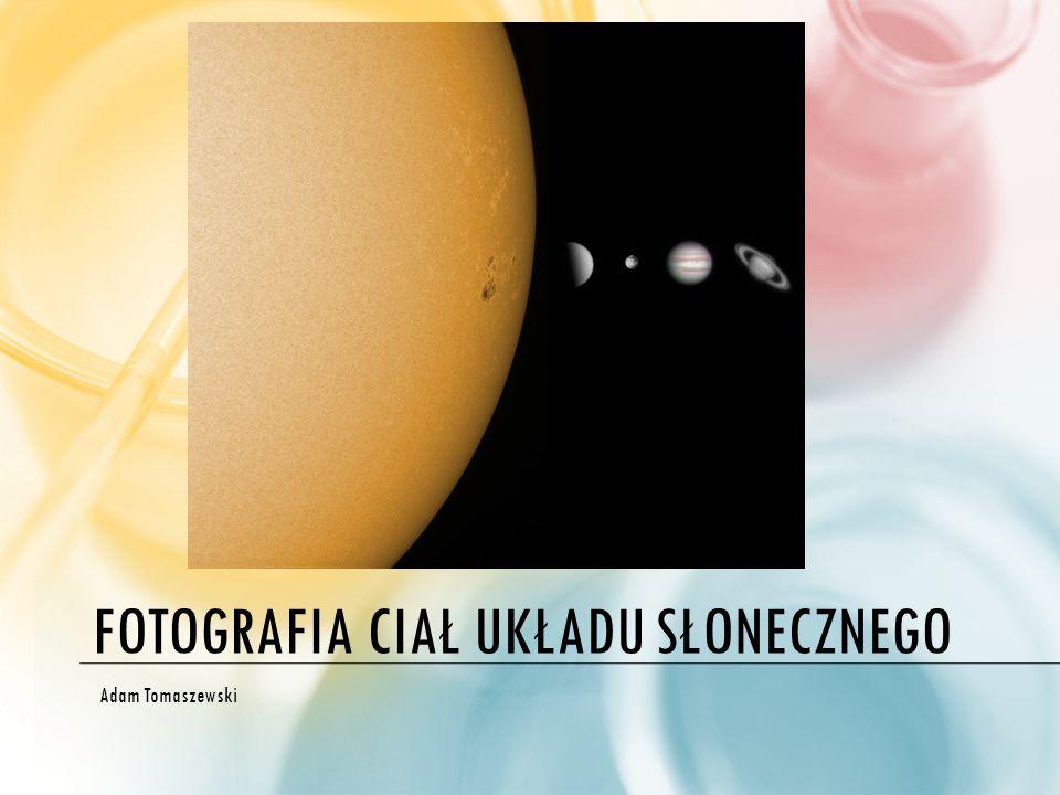 FOTOGRAFIA CIAŁ UKŁADU SŁONECZNEGO Adam Tomaszewski