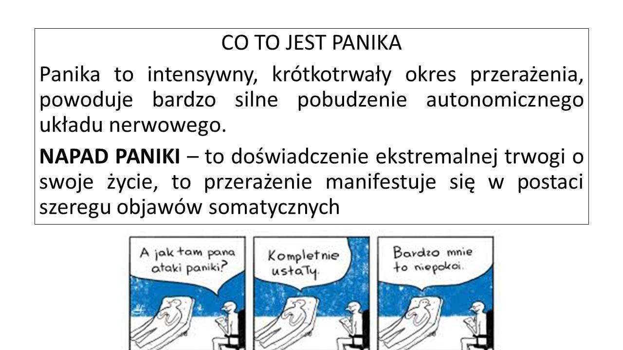 CO TO JEST PANIKA Panika to intensywny, krótkotrwały okres przerażenia, powoduje bardzo silne pobudzenie autonomicznego układu nerwowego. NAPAD PANIKI
