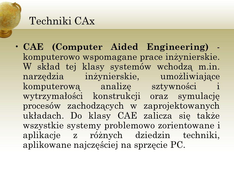 Techniki CAx CAE (Computer Aided Engineering) - komputerowo wspomagane prace inżynierskie. W skład tej klasy systemów wchodzą m.in. narzędzia inżynier
