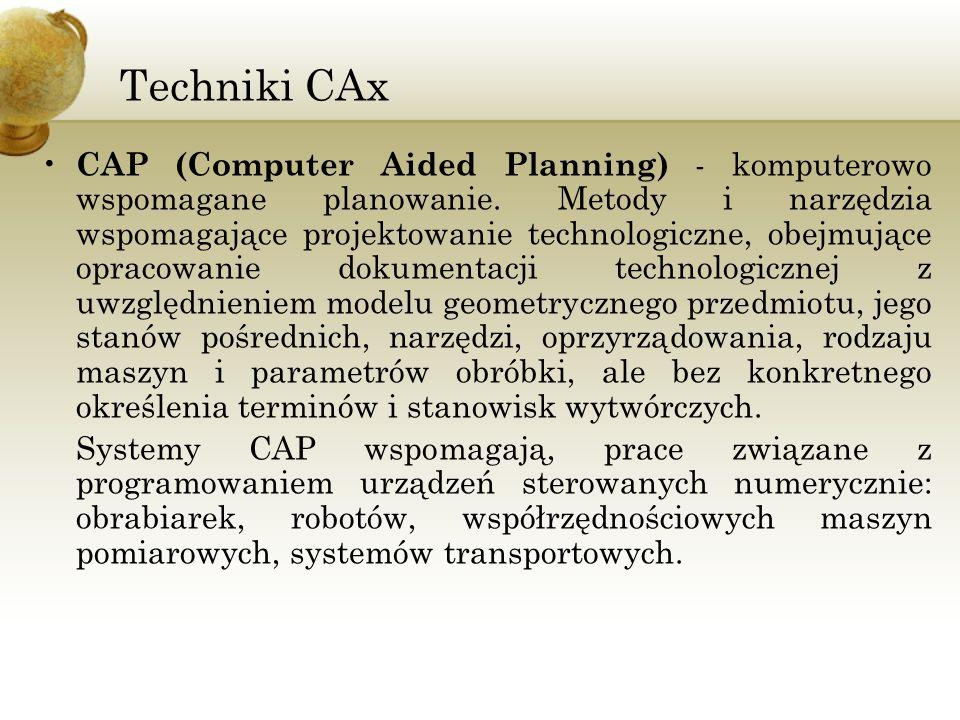 Techniki CAx CAP (Computer Aided Planning) - komputerowo wspomagane planowanie. Metody i narzędzia wspomagające projektowanie technologiczne, obejmują
