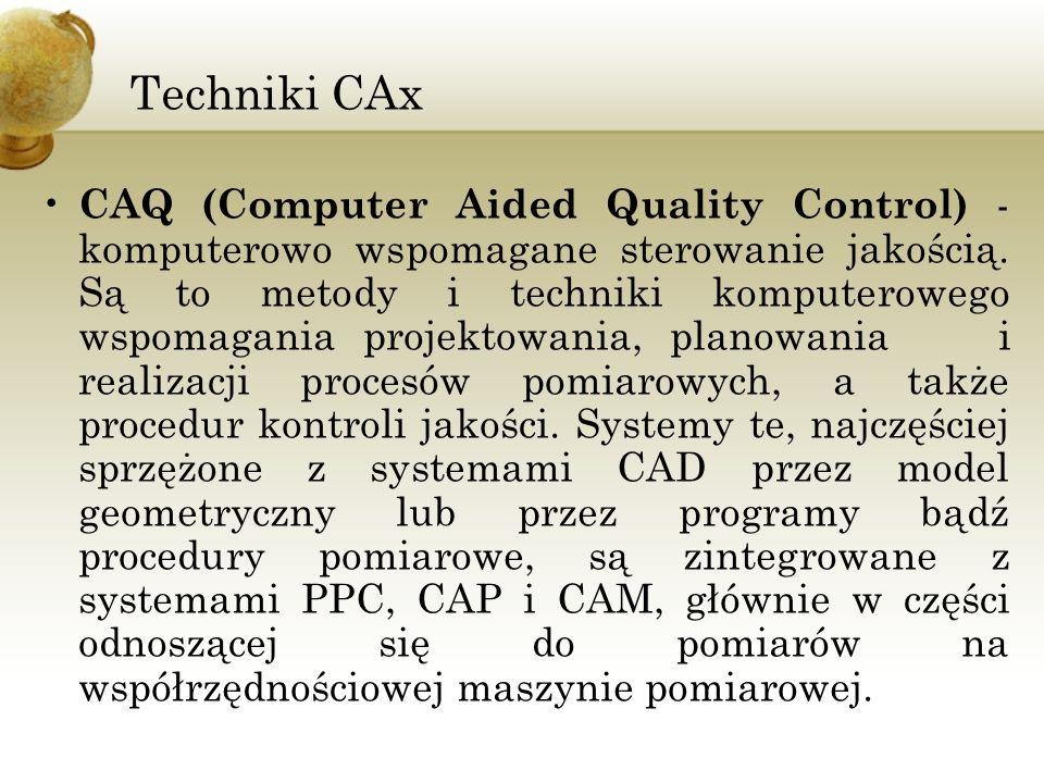 Techniki CAx CAQ (Computer Aided Quality Control) - komputerowo wspomagane sterowanie jakością. Są to metody i techniki komputerowego wspomagania proj