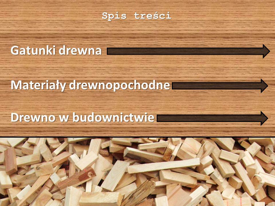 Materiały drewnopochodne Drewno w budownictwie Spis treści Gatunki drewna