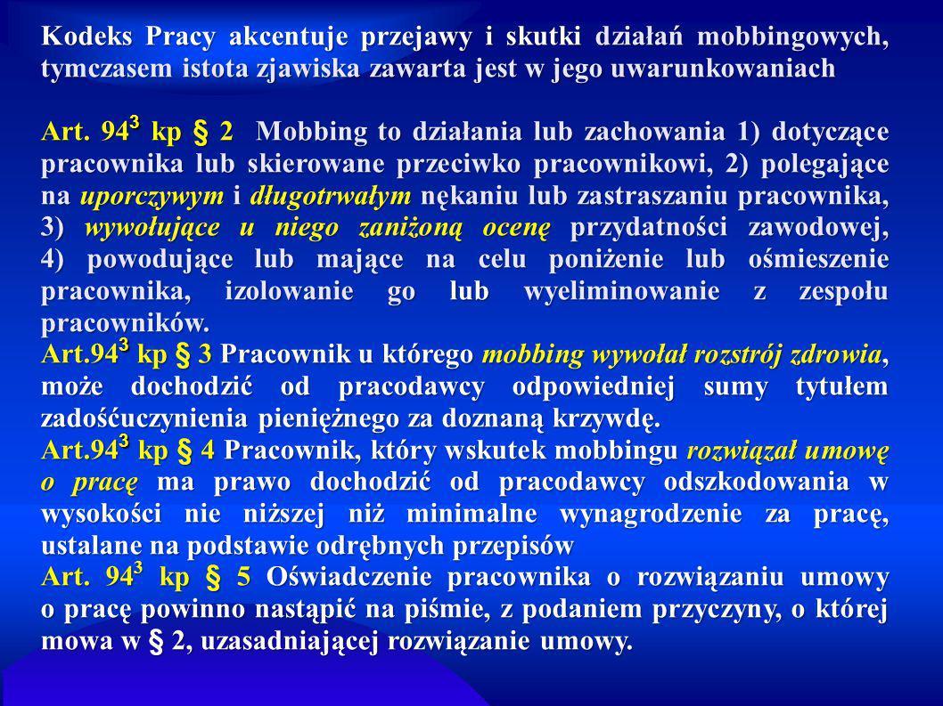 Kodeks Pracy akcentuje przejawy i skutki działań mobbingowych, tymczasem istota zjawiska zawarta jest w jego uwarunkowaniach Art. 94 3 kp § 2 Mobbing