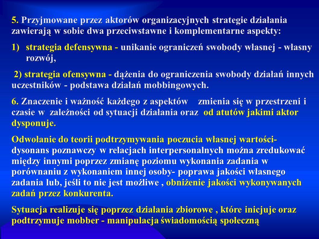 5. Przyjmowane przez aktorów organizacyjnych strategie działania zawierają w sobie dwa przeciwstawne i komplementarne aspekty: 1)strategia defensywna