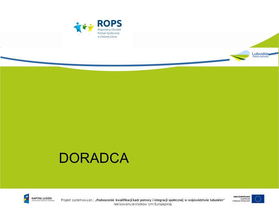 """DORADCA Projekt systemowy pn.: """"Podnoszenie kwalifikacji kadr pomocy i integracji społecznej w województwie lubuskim realizowany ze środków Unii Europejskiej"""