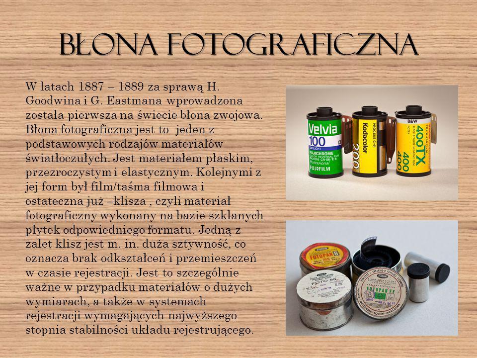Błona fotograficzna W latach 1887 – 1889 za sprawą H. Goodwina i G. Eastmana wprowadzona została pierwsza na świecie błona zwojowa. Błona fotograficzn
