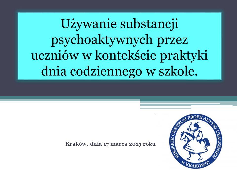 Używanie substancji psychoaktywnych przez uczniów w kontekście praktyki dnia codziennego w szkole. Kraków, dnia 17 marca 2015 roku