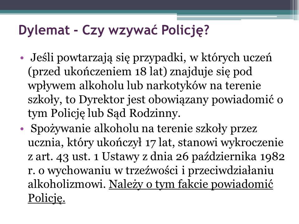 Dylemat - Czy wzywać Policję? Jeśli powtarzają się przypadki, w których uczeń (przed ukończeniem 18 lat) znajduje się pod wpływem alkoholu lub narkoty