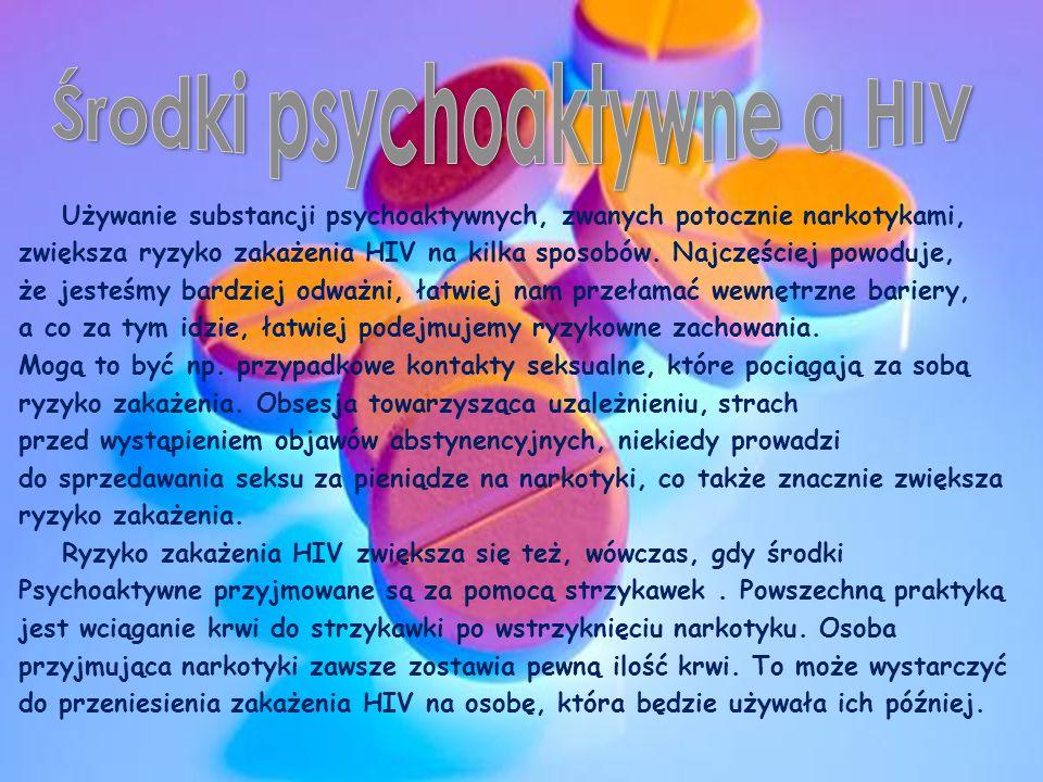 Używanie substancji psychoaktywnych, zwanych potocznie narkotykami, zwiększa ryzyko zakażenia HIV na kilka sposobów.