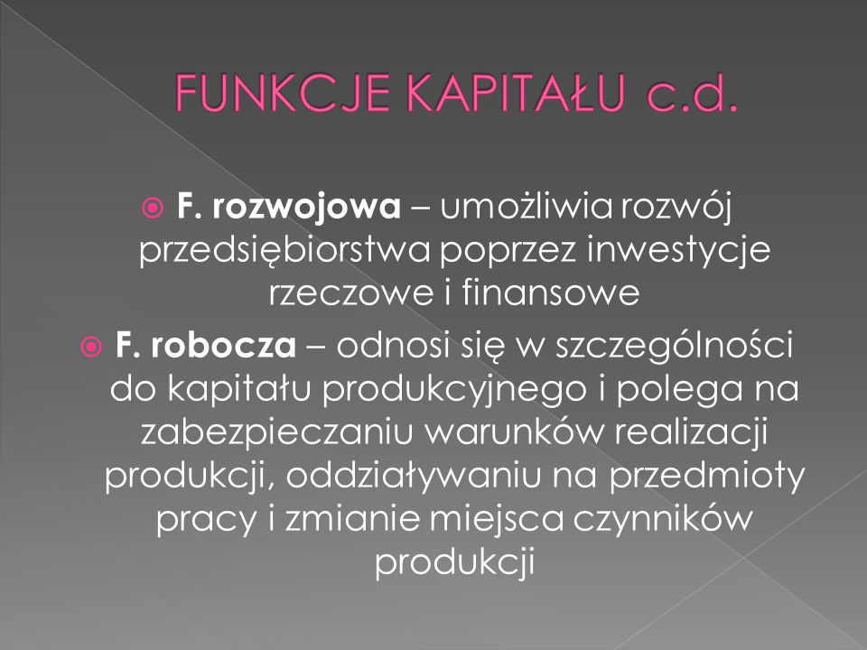  F. rozwojowa – umożliwia rozwój przedsiębiorstwa poprzez inwestycje rzeczowe i finansowe  F. robocza – odnosi się w szczególności do kapitału produ