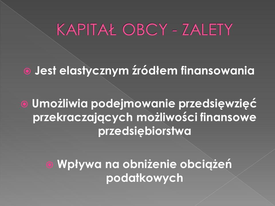  Jest elastycznym źródłem finansowania  Umożliwia podejmowanie przedsięwzięć przekraczających możliwości finansowe przedsiębiorstwa  Wpływa na obni