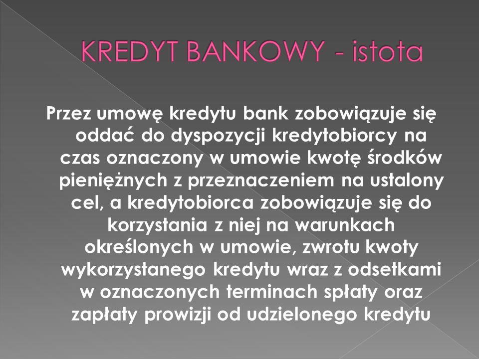 Przez umowę kredytu bank zobowiązuje się oddać do dyspozycji kredytobiorcy na czas oznaczony w umowie kwotę środków pieniężnych z przeznaczeniem na us