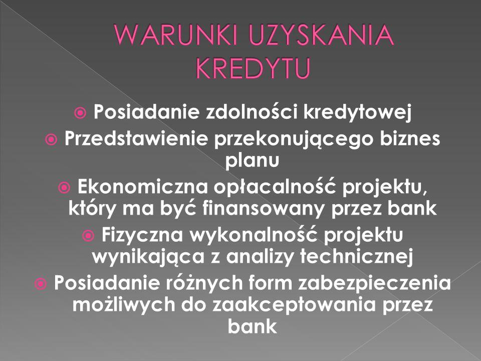  Posiadanie zdolności kredytowej  Przedstawienie przekonującego biznes planu  Ekonomiczna opłacalność projektu, który ma być finansowany przez bank