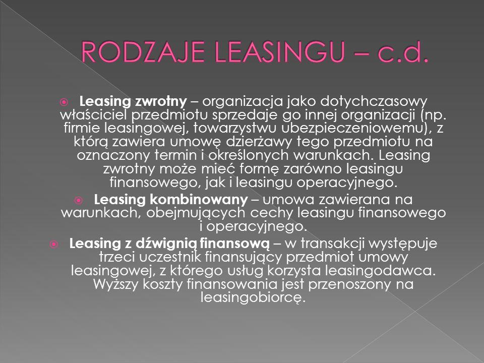  Leasing zwrotny – organizacja jako dotychczasowy właściciel przedmiotu sprzedaje go innej organizacji (np. firmie leasingowej, towarzystwu ubezpiecz