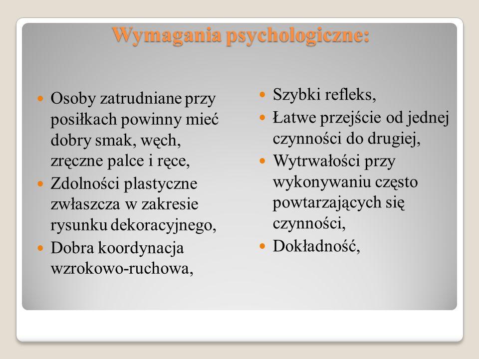 Wymagania psychologiczne: Osoby zatrudniane przy posiłkach powinny mieć dobry smak, węch, zręczne palce i ręce, Zdolności plastyczne zwłaszcza w zakre
