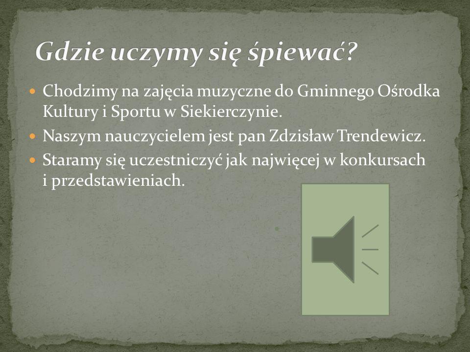 Chodzimy na zajęcia muzyczne do Gminnego Ośrodka Kultury i Sportu w Siekierczynie.