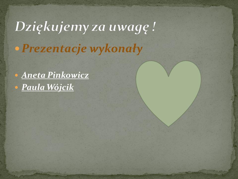 Prezentacje wykonały Aneta Pinkowicz Paula Wójcik