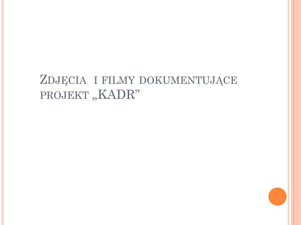 """Z DJĘCIA I FILMY DOKUMENTUJĄCE PROJEKT """"KADR"""